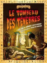 Le tombeau des ténèbres  : C'est toi le héros! Pars en mission pour protéger le trésor du pharaon