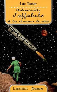 Mademoiselle J'affabule et les chasseurs de rêves : aventure intergalactique d'un train de banlieue à l'heure de pointe