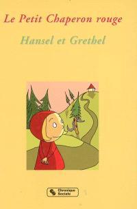 Le petit chaperon rouge; Hansel et Grethel