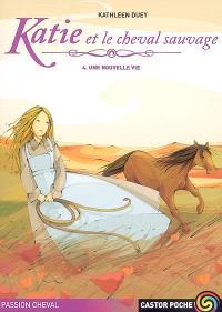 Katie et le cheval sauvage. Volume 4, Une nouvelle vie