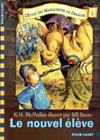 L'école des massacreurs de dragons. Volume 1, Le nouvel élève