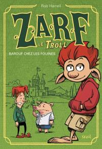 Zarf le troll, Barouf chez les fouines