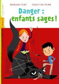 Danger : enfants sages ! : trois contes à dévorer