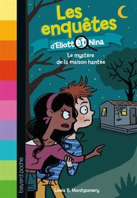 Les enquêtes d'Eliott et Nina. Volume 3, Le mystère de la maison hantée
