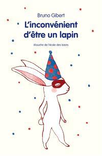 L'inconvénient d'être un lapin : et autres histoires