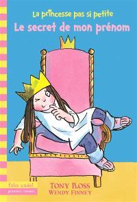 La princesse pas si petite. Volume 1, Le secret de mon prénom