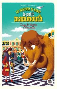 Les aventures de Nanou le petit mammouth, Coup de théâtre à Versailles