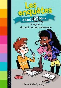 Les enquêtes d'Eliott et Nina. Volume 2, Le mystère du petit cochon empoisonné