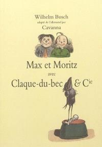 Max et Moritz : avec Claque-du-Bec & Cie