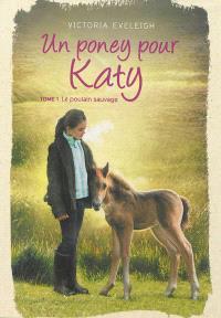 Un poney pour Katy. Volume 1, Le poulain sauvage