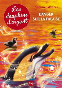 Les dauphins d'argent. Volume 7, Danger sur la falaise