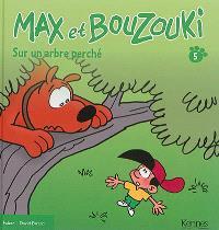 Max et Bouzouki. Volume 5, Sur un arbre perché