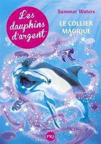 Les dauphins d'argent. Volume 1, Le collier magique