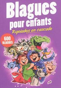 Blagues pour enfants : rigolades en cascade : 600 blagues