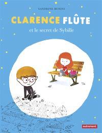 Clarence Flûte. Volume 1, Clarence Flûte et le secret de Sybille