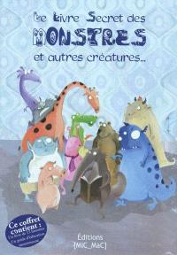 Le livre secret des monstres : et autres créatures.... Guide d'éducation monstrueuse