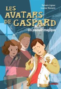 Les avatars de Gaspard, Un pouvoir magique