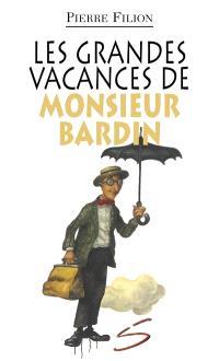 Les grandes vacances de monsieur Bardin  : un roman