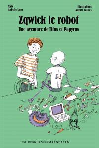 Zqwick le robot : une aventure de Titus et Papyrus