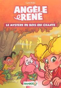 Angèle & René. Volume 1, Le mystère du bois qui chante