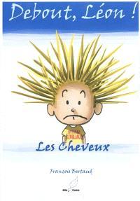 Debout, Léon !, Les cheveux