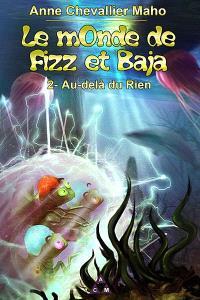 Le monde de Fizz et Baja. Volume 2, Au-delà du Rien