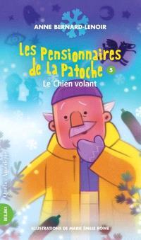 Les pensionnaires de la Patoche. Volume 5, Le chien volant
