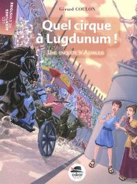 Quel cirque à Lugdunum ! : une enquête d'Aemilius
