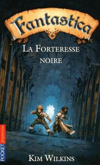 Fantastica. Volume 4, La forteresse noire