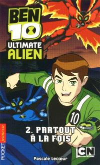 Ben 10 Ultimate Alien. Volume 2, Partout à la fois