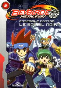 Beyblade metal fury. Volume 8, Ensemble contre le soleil noir