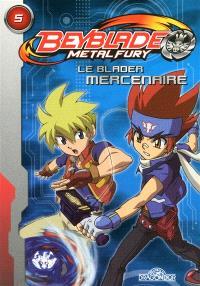 Beyblade metal fury. Volume 5, Le blader mercenaire