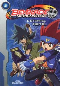 Beyblade metal master. Volume 6, L'éternel rival