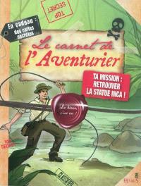 Le carnet de l'aventurier : ta mission, retrouver la statue inca !