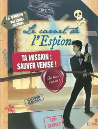 Le carnet de l'espion : ta mission, sauver Venise !