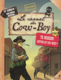 Le carnet du cow-boy : ta mission, justice au Far West !