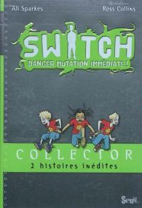Switch : danger mutation immédiate !, Collector : 2 histoires inédites