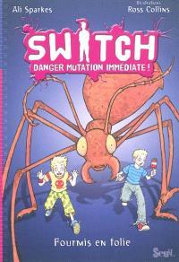 Switch : danger mutation immédiate !. Volume 4, Fourmis en folie