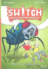 Switch : danger mutation immédiate !. Volume 2, Mouches à la rescousse