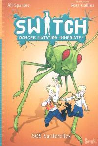 Switch : danger mutation immédiate !. Volume 3, SOS sauterelles