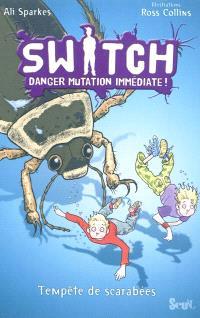 Switch : danger mutation immédiate !. Volume 6, Tempête de scarabées