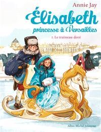 Elisabeth, princesse à Versailles. Volume 5, Le traîneau doré