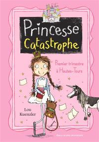 Princesse catastrophe. Volume 1, Premier trimestre à Hautes-Tours