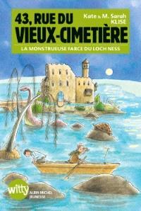 43, rue du Vieux-Cimetière. Volume 7, La monstrueuse farce du Loch Ness