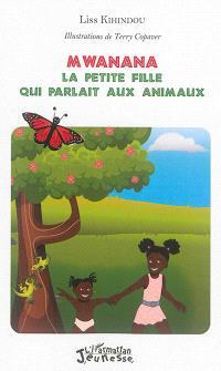 Mwanana : la petite fille qui parlait aux animaux