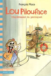 Lou Pilouface. Volume 2, L'enlèvement du perroquet