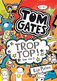 Tom Gates. Volume 4, Trop top ! : pas vrai ?
