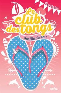 Le club des tongs. Volume 2, Trois filles à la mer !
