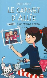 Le carnet d'Allie. Volume 3, Les vraies amies