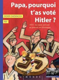 Papa, pourquoi t'as voté Hitler ? : 1933 : les nazis arrivent au pouvoir en Allemagne